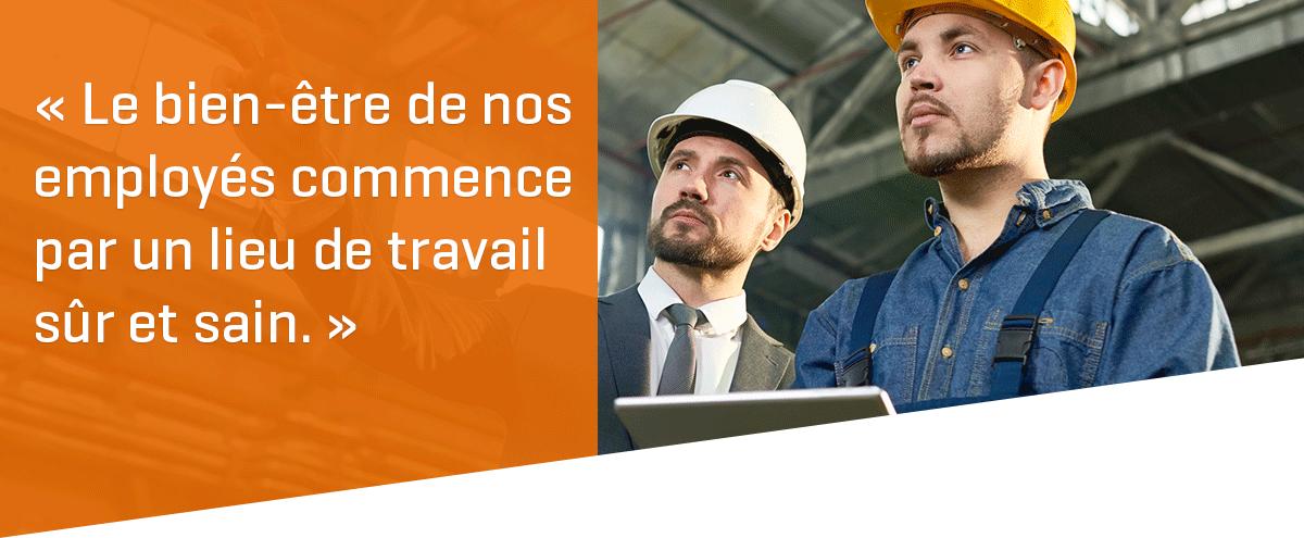 « Le bien-être de nos employés commence par un lieu de travail sûr et sain. »